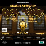OUR TIME – Kongo MadStak ft JSapp MadStak, Prod by Young Soul
